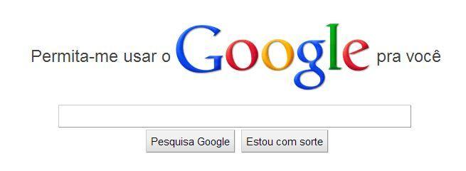Se você não consegue, eu posso usar o Google para você