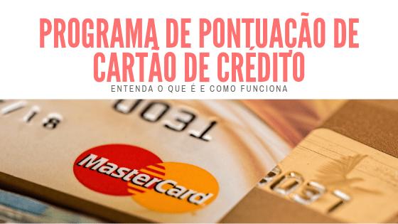 Entenda como funciona um programa de pontuação de cartão de crédito 3