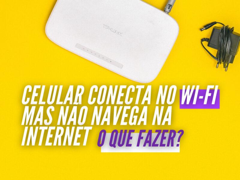 Celular conecta no wi-fi mas não navega na internet o que fazer?