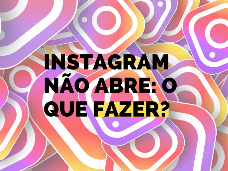 Instagram não abre: o que fazer?