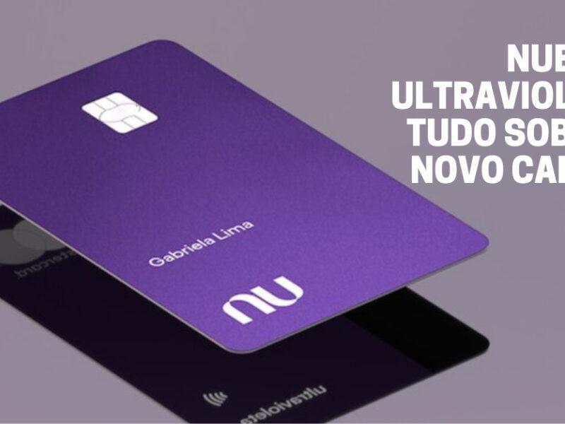 Nubank Ultravioleta: tudo sobre o novo cartão