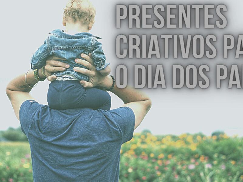 presentes criativos dia dos pais